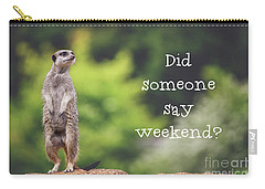 Meerkat Asking If It's The Weekend Yet Carry-all Pouch by Jane Rix