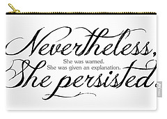 Nevertheless She Persisted - Dark Lettering Carry-all Pouch by Cynthia Decker