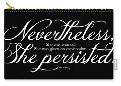 Nevertheless She Persisted - Light Lettering Carry-all Pouch by Cynthia Decker
