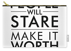 People Will Stare, Make It Worth Their While - Minimalist Print - Typography - Quote Poster Carry-all Pouch