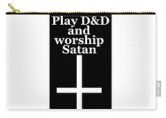 Play Dungeons And Dragons And Worship Satan Carry-all Pouch