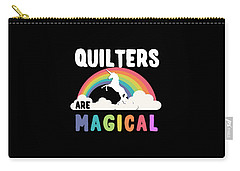 Quilters Are Magical Carry-all Pouch