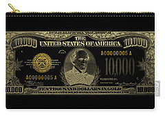 Carry-all Pouch featuring the digital art U.s. Ten Thousand Dollar Bill - 1934 $10000 Usd Treasury Note In Gold On Black by Serge Averbukh