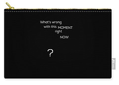 Wrong With This Moment Right Now - Black Carry-all Pouch