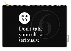 Rule #6 - Don't Take Yourself So Seriously - White On Black Carry-all Pouch