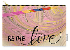 Be The Love Carry-all Pouch