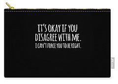 Its Okay If You Disagree With Me Carry-all Pouch