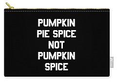 Pumpkin Pie Spice Not Pumpkin Spice Carry-all Pouch