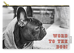 Word To The Dog Carry-all Pouch