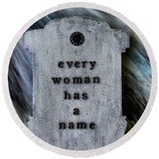Every Woman Has A Name Round Beach Towel