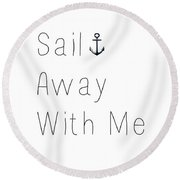 Sail Away With Me Round Beach Towel