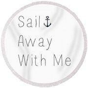 Sail Away With Me Round Beach Towel