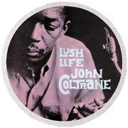 John Coltrane -  Lush Life Round Beach Towel