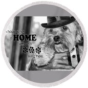 Round Beach Towel featuring the digital art A House Is Not A Home Without A Dog Living There by Kathy Tarochione