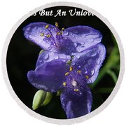 A Weed Is But An Unloved Flower Round Beach Towel
