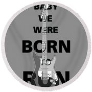 Baby We Were Born To Run Round Beach Towel
