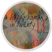 Round Beach Towel featuring the photograph Be A Happy Human Bean In 2013 by Vicki Ferrari