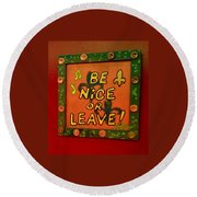 Be Nice Or Leave Round Beach Towel
