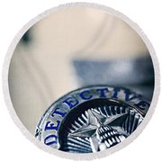 Round Beach Towel featuring the photograph Behind The Badge by Trish Mistric