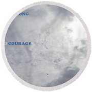 Being Strong With Courage Round Beach Towel by Christina Verdgeline