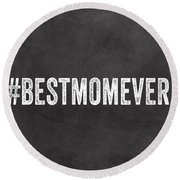 Best Mom Ever - Greeting Card Round Beach Towel