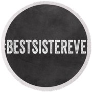 Best Sister Ever- Greeting Card Round Beach Towel
