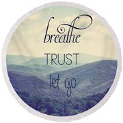 Breathe Trust Let Go Round Beach Towel by Kim Hojnacki