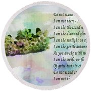 Do Not Stand At My Grave And Weep Round Beach Towel by Barbara Griffin