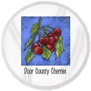 Round Beach Towel featuring the painting Door County Cherries by Pat Olson