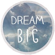 Dream Big Round Beach Towel by Pati Photography