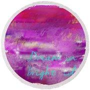 Dream In Bright Colors Round Beach Towel