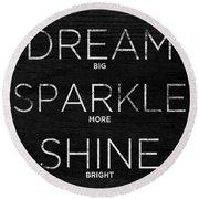 Dream, Sparkle, Shine (shine Bright) Round Beach Towel