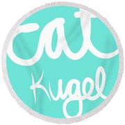 Eat Kugel - Blue And White Round Beach Towel