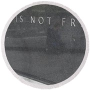 Freedom Is Not Free Round Beach Towel by Steven Ralser