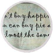 Happiness Is Some Warm Pie Round Beach Towel