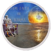 Have Faith In Karma Round Beach Towel