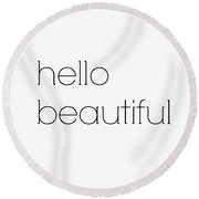 Hello Beautiful Round Beach Towel
