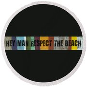 Hey Man Respect The Beach Round Beach Towel