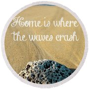Home Is Where The Waves Crash Round Beach Towel