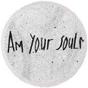 I Am Your Soulmate Round Beach Towel