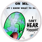 I Can't Hear You Round Beach Towel