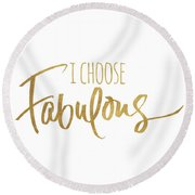 I Choose Fabulous Emphasized Round Beach Towel
