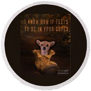 I Know How It Feels To Be In Your Shoes Round Beach Towel