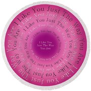 Round Beach Towel featuring the digital art I Like You Just The Way You Are 1 by Andee Design