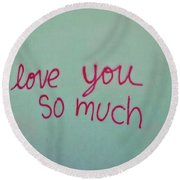I Love You So Much Round Beach Towel