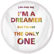 I'm A Dreamer But I'm Not The Only One Round Beach Towel by Gina Dsgn