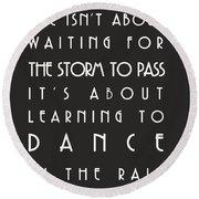 Learn To Dance In The Rain Round Beach Towel