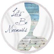 Let's Be Mermaids Round Beach Towel