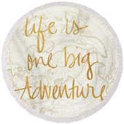Life Is One Big Adventure Round Beach Towel