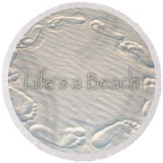 Lifes A Beach With Text Round Beach Towel by Charlie and Norma Brock